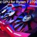 Best GPU for Ryzen 7 2700x